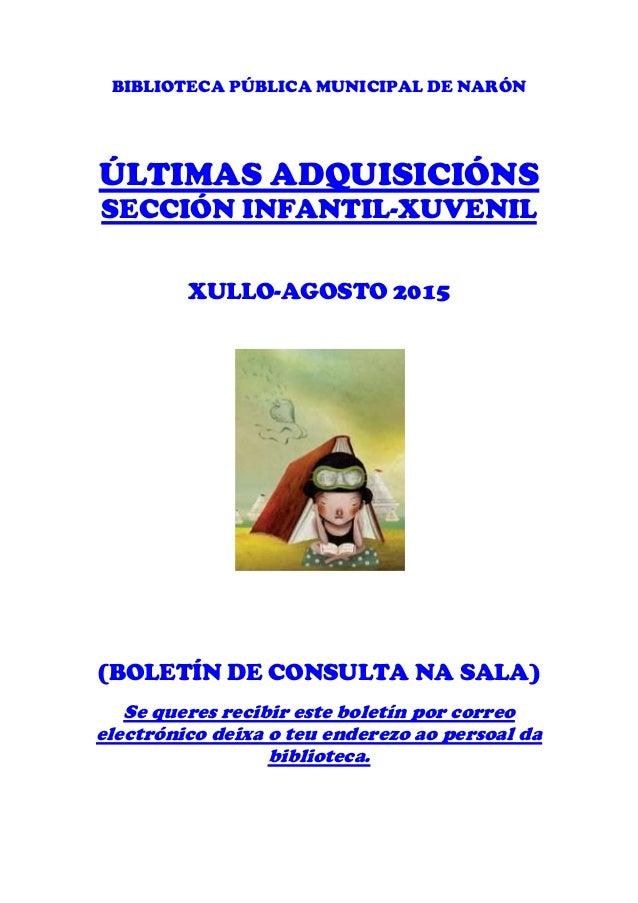 BIBLIOTECA PÚBLICA MUNICIPAL DE NARÓN ÚLTIMAS ADQUISICIÓNS SECCIÓN INFANTIL-XUVENIL XULLO-AGOSTO 2015 (BOLETÍN DE CONSULTA...