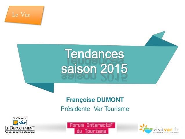 Le Var Françoise DUMONT Présidente Var Tourisme