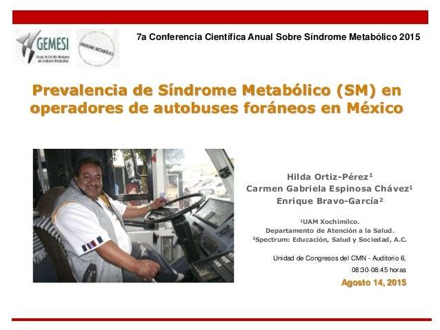 Prevalencia de Síndrome Metabólico (SM) en operadores de autobuses foráneos en México Hilda Ortiz-Pérez1 Carmen Gabriela E...