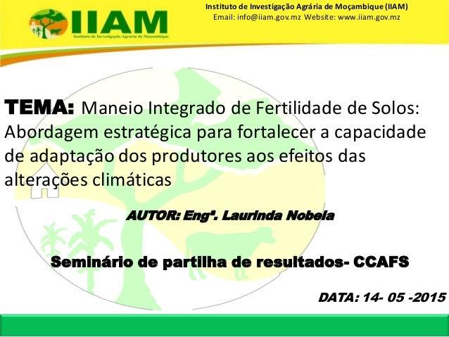 TEMA: Maneio Integrado de Fertilidade de Solos: Abordagem estratégica para fortalecer a capacidade de adaptação dos produt...