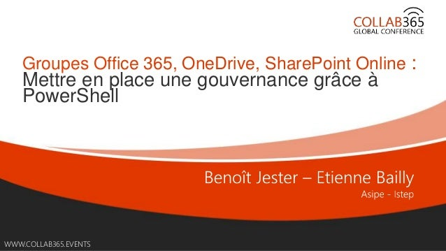 Online Conference June 17th and 18th 2015 WWW.COLLAB365.EVENTS Groupes Office 365, OneDrive, SharePoint Online : Mettre en...