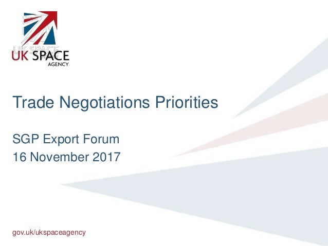 gov.uk/ukspaceagency Trade Negotiations Priorities SGP Export Forum 16 November 2017