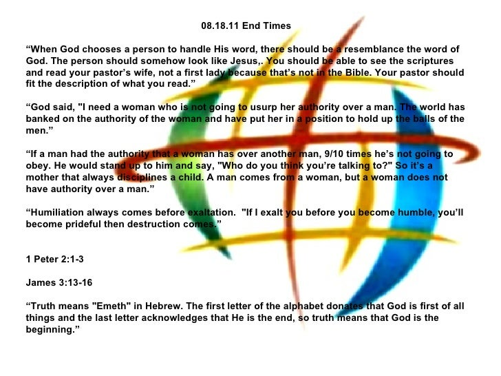 "08.18.11 End Times "" When God chooses a person to handle His word, there should be a resemblance the word of God. The pers..."