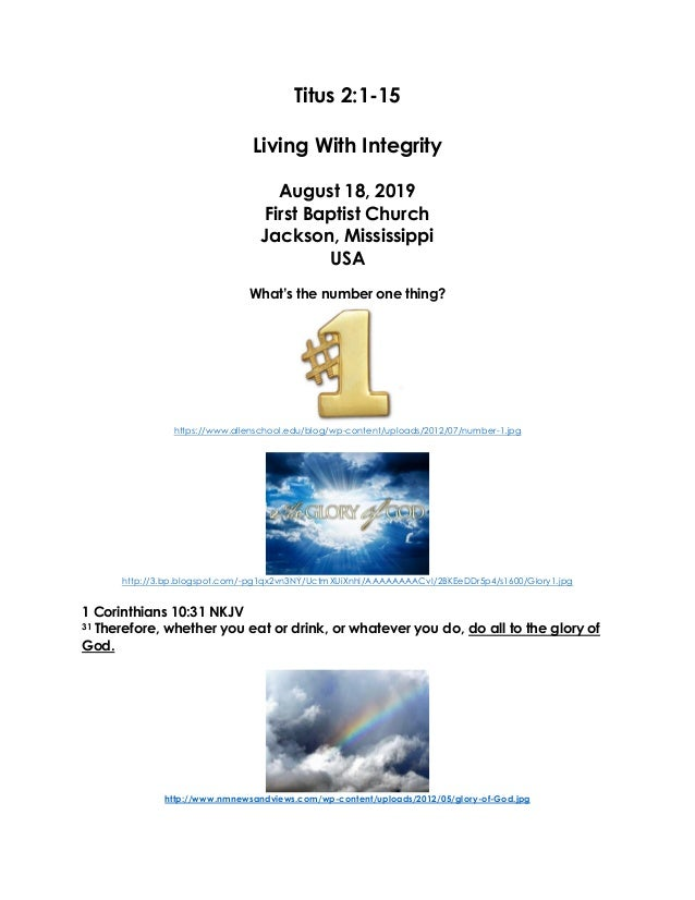 Titus 2:1-15 Living With Integrity August 18, 2019 First Baptist Church Jackson, Mississippi USA What's the number one thi...