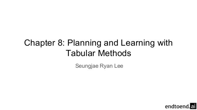 Chapter 8: Planning and Learning with Tabular Methods Seungjae Ryan Lee