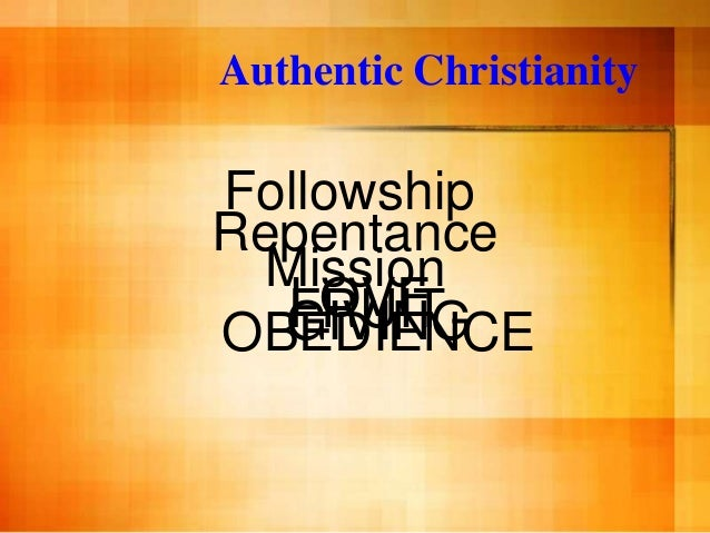 Authentic ChristianityFollowshipRepentance  Mission   LOVE   FRUIT  GIVINGOBEDIENCE