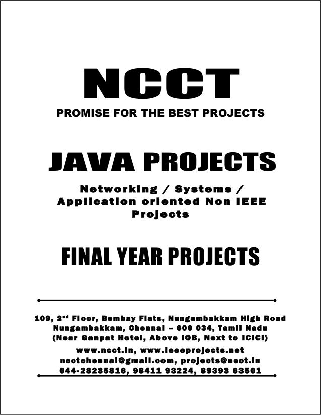 NCCT Smarter way to do your Projects 04 4 - 2 82 3 58 1 6 98 4 1 1 9 32 2 4 , 89 3 9 3 6 35 0 1 ncctchennai@gmail.com JAVA...