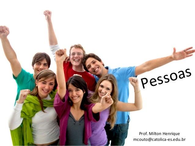 Pessoas Prof. Milton Henrique mcouto@catolica-es.edu.br