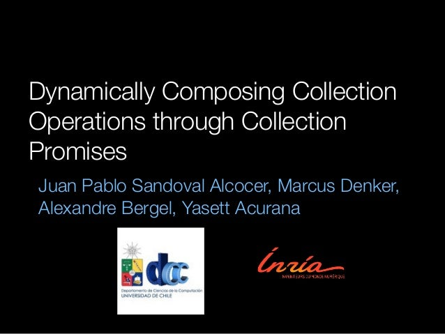 Dynamically Composing Collection Operations through Collection Promises Juan Pablo Sandoval Alcocer, Marcus Denker, Alexan...