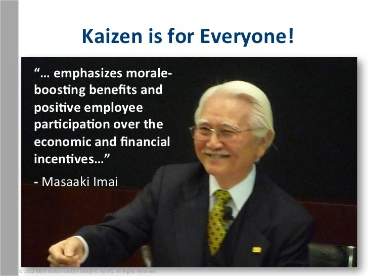 """Kaizen is for Everyone!           """"… emphasizes morale-‐          boos1ng benefits and           posi1ve..."""