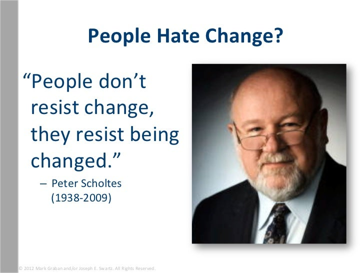 """People Hate Change?   """"People don't    resist change,    they resist being    changed.""""           ..."""