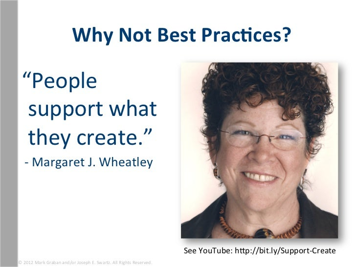 """Why Not Best Prac1ces?   """"People    support what    they create.""""    -‐ Margaret J. Wheatley ..."""