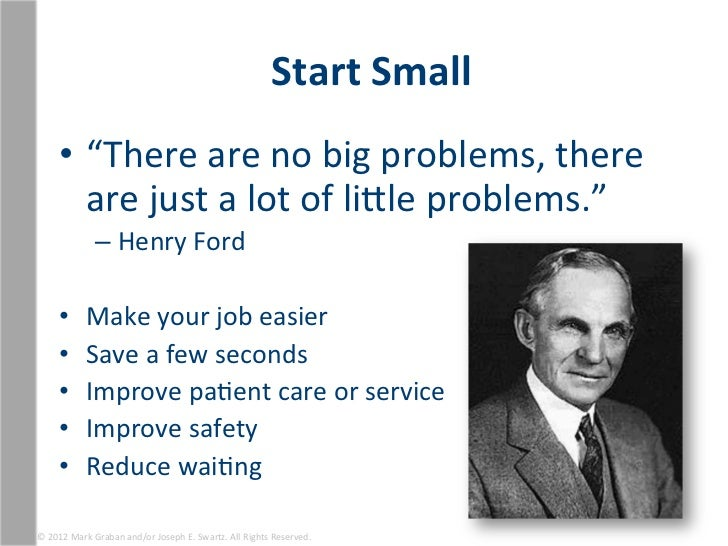"""Start Small        • """"There are no big problems, there           are just a lot of ligle prob..."""