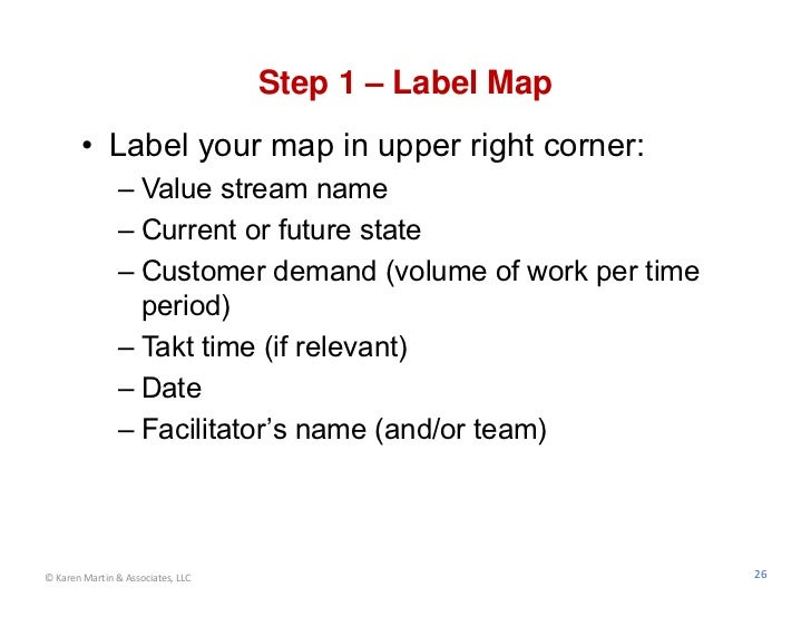 Step 1 – Label Map        • Label your map in upper right corner:                – Value stream name                – Curr...