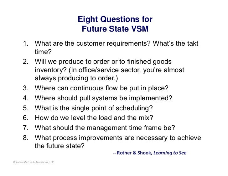 Eight Questions for                                    Future State VSM        1. What are the customer requirements? What...