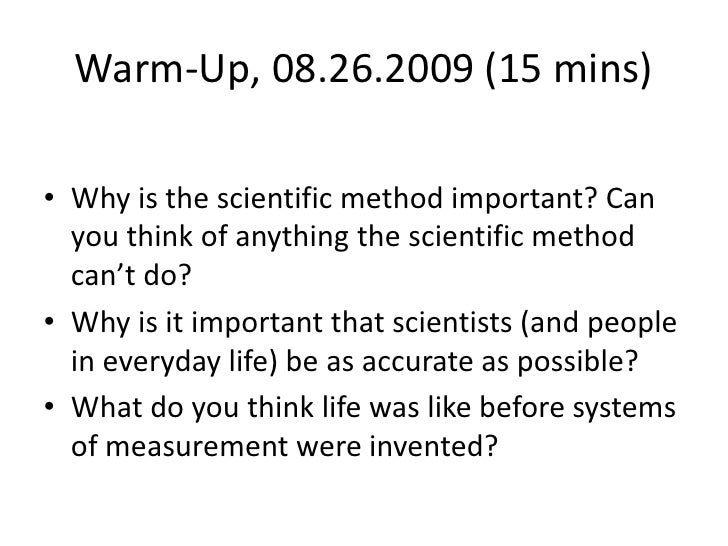 Warm-Up, 08.26.2009 (15 mins)<br />Why is the scientific method important? Can you think of anything the scientific method...
