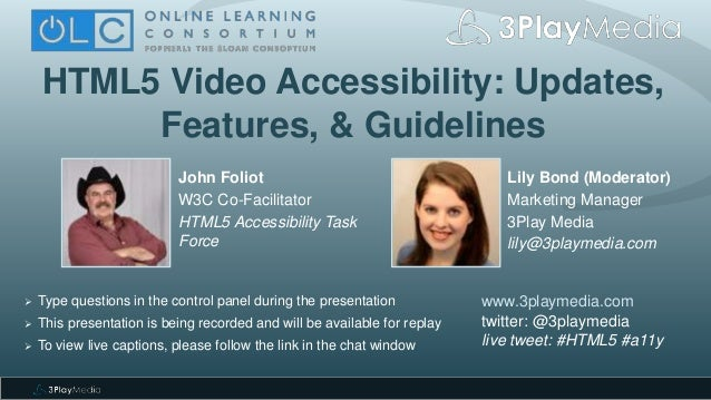 HTML5 Video Accessibility: Updates, Features, & Guidelines Lily Bond (Moderator) Marketing Manager 3Play Media lily@3playm...