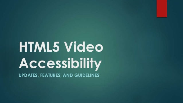 HTML5 Video Accessibility: Updates, Features, & Guidelines Slide 2