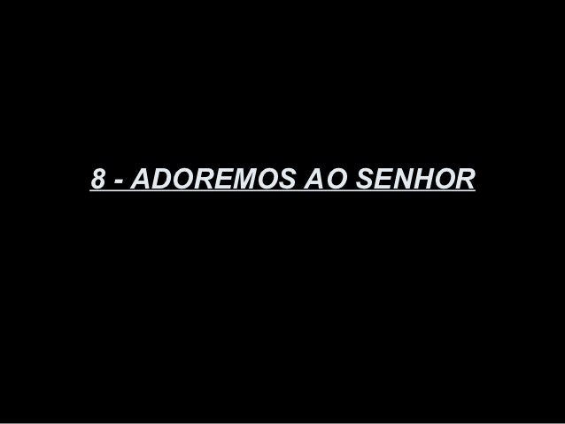 8 - ADOREMOS AO SENHOR