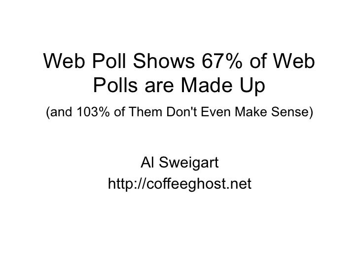Web Poll Shows 67% of Web     Polls are Made Up (and 103% of Them Don't Even Make Sense)                  Al Sweigart     ...