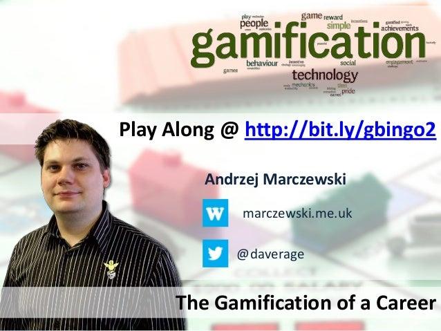 Play Along @ http://bit.ly/gbingo2 Andrzej Marczewski marczewski.me.uk @daverage  The Gamification of a Career