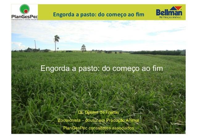 Engorda  a  pasto:  do  começo  ao  fim    Engorda a pasto: do começo ao fim  Dr. Djalma de Freitas Zootecnis...