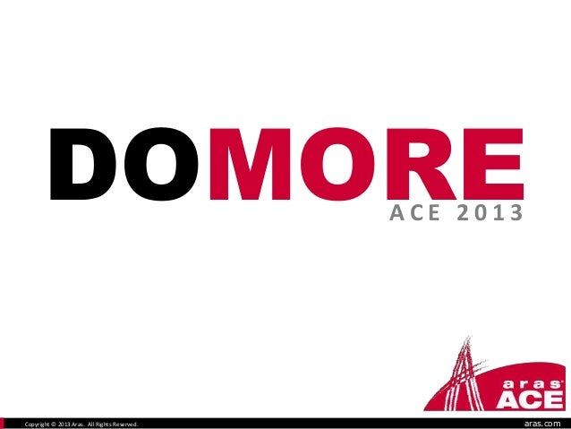 DOMORE ACE 2013  Copyright © 2013 Aras. All Rights Reserved.  aras.com