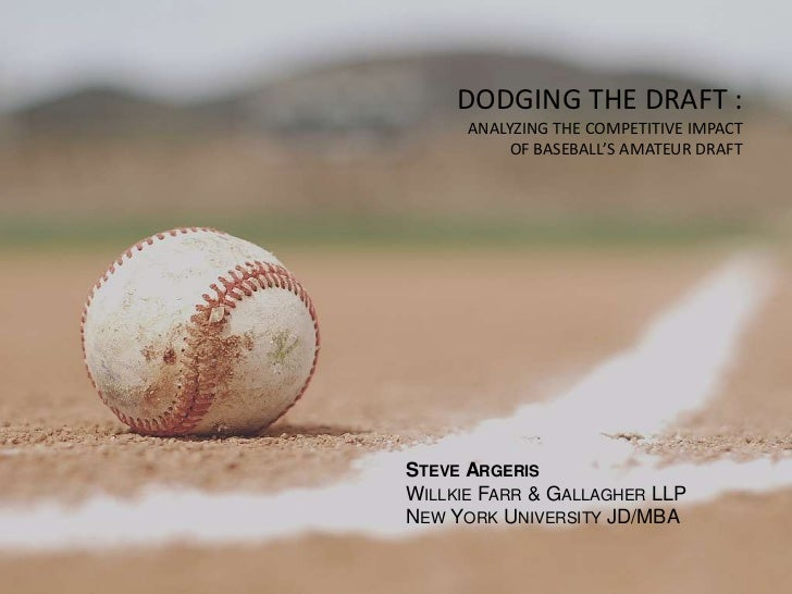 DODGING THE DRAFT : <br />ANALYZING THE COMPETITIVE IMPACT <br />OF BASEBALL'S AMATEUR DRAFT <br />Steve Argeris<br />Will...