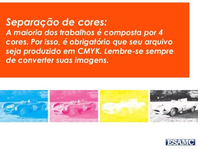Separação de cores: A maioria dos trabalhos é composta por 4 cores. Por isso, é obrigatório que seu arquivo seja produzido...
