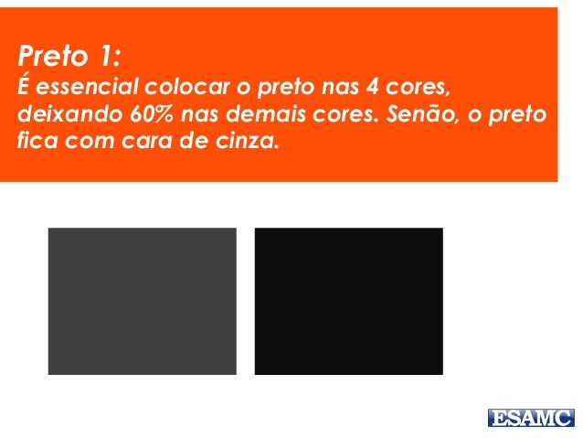 Preto 1: É essencial colocar o preto nas 4 cores, deixando 60% nas demais cores. Senão, o preto fica com cara de cinza.