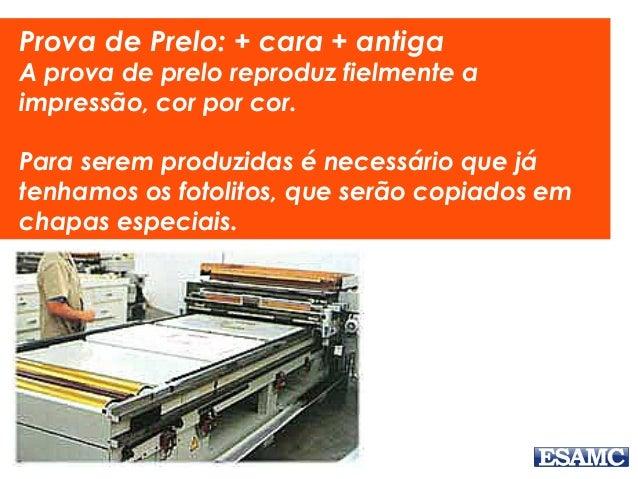 Prova de Prelo: + cara + antiga A prova de prelo reproduz fielmente a impressão, cor por cor. Para serem produzidas é nece...