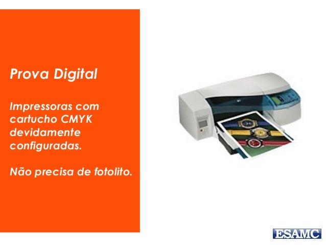 Prova Digital Impressoras com cartucho CMYK devidamente configuradas. Não precisa de fotolito.