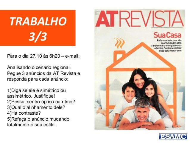 TRABALHO 3/3 Para o dia 27.10 às 6h20 – e-mail: Analisando o cenário regional: Pegue 3 anúncios da AT Revista e responda p...