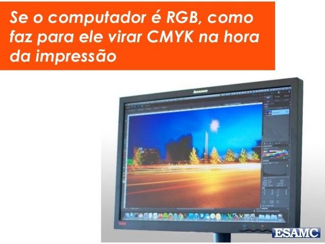 Se o computador é RGB, como faz para ele virar CMYK na hora da impressão