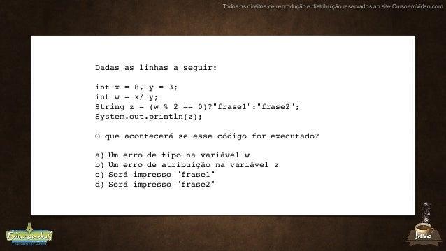 Todos os direitos de reprodução e distribuição reservados ao site CursoemVideo.com Dadas as linhas a seguir: int x = 8, y ...