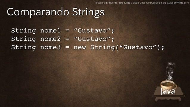 """Todos os direitos de reprodução e distribuição reservados ao site CursoemVideo.com Comparando Strings String nome1 = """"Gust..."""