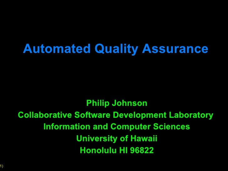 Automated Quality Assurance Philip Johnson Collaborative Software Development Laboratory  Information and Computer Science...