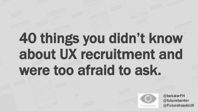 40 things you didn't know  about UX recruitment and  were too afraid to ask.  @bekalerFH  @futurebanter  @FutureheadsUX