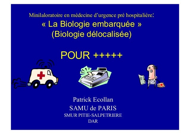 Minilaloratoire en médecine d'urgence pré hospitalière: « La Biologie embarquée » (Biologie délocalisée) POUR +++++ Patric...