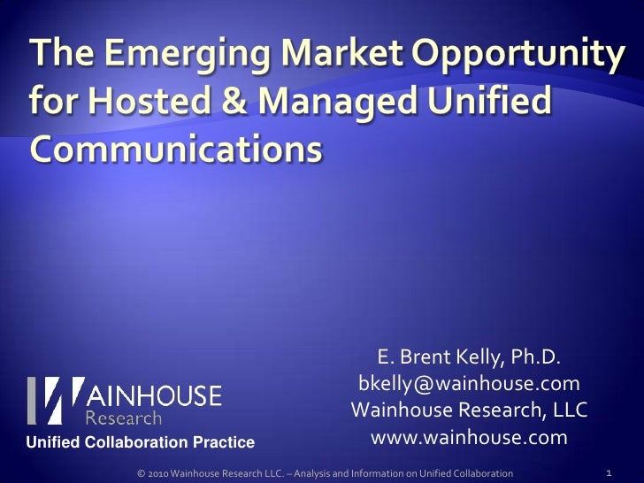 The Emerging Market Opportunity for Hosted & Managed Unified Communications<br />E. Brent Kelly, Ph.D.<br />bkelly@wainhou...