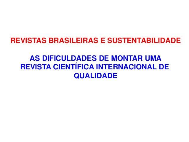 REVISTAS BRASILEIRAS E SUSTENTABILIDADE AS DIFICULDADES DE MONTAR UMA REVISTA CIENTÍFICA INTERNACIONAL DE QUALIDADE