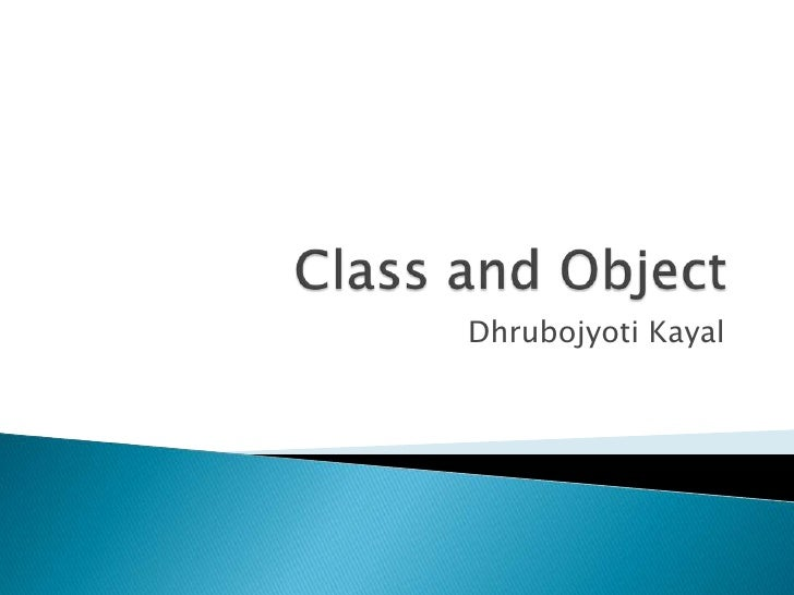 Class and Object<br />DhrubojyotiKayal<br />