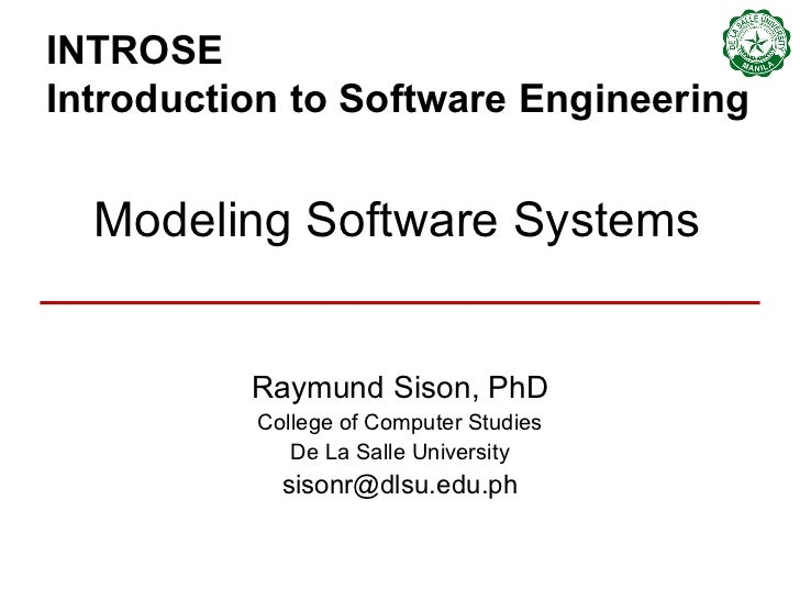 INTROSE  Introduction to Software Engineering Raymund Sison, PhD College of Computer Studies De La Salle University [email...