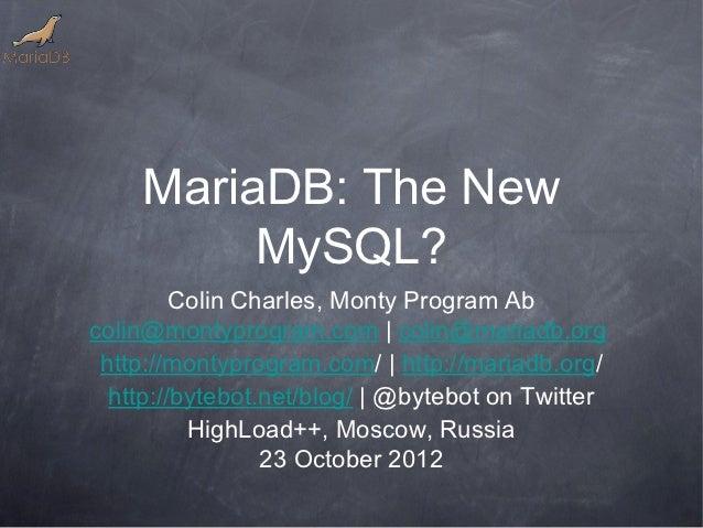 MariaDB: The New         MySQL?         Colin Charles, Monty Program Abcolin@montyprogram.com | colin@mariadb.org http://m...