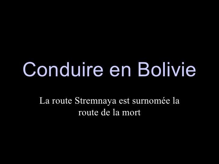 Conduire en Bolivie La route Stremnaya est surnomée la route de la mort