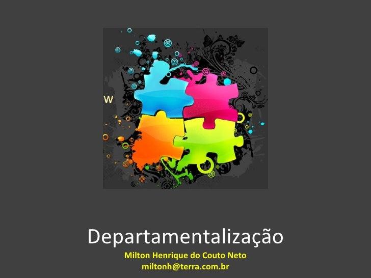 Departamentalização   Milton Henrique do Couto Neto       miltonh@terra.com.br
