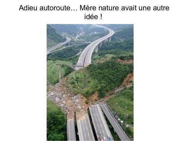 Adieu autoroute… Mère nature avait une autre                  idée !         Diaporama PPS réalisé pour         http://www...