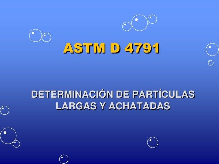 ASTM D 4791<br />DETERMINACIÓN DE PARTÍCULAS LARGAS Y ACHATADAS<br />
