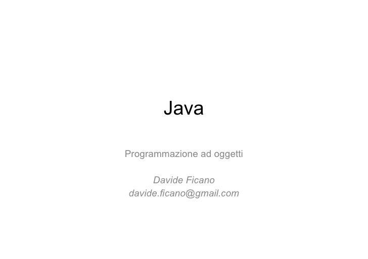Java Programmazione ad oggetti Davide Ficano [email_address]