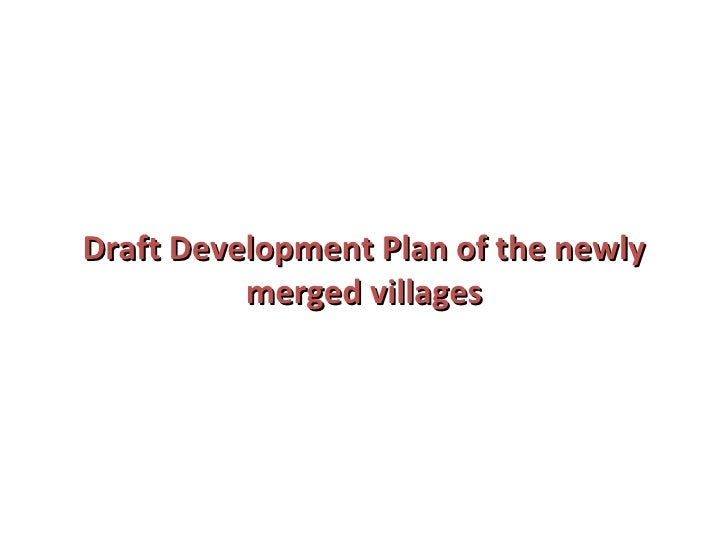 Draft Development Plan of the newly merged villages